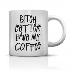 Bitch Better Have My Cofee